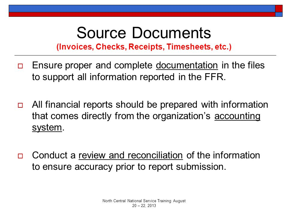 Source Documents (Invoices, Checks, Receipts, Timesheets, etc.)  Ensure proper and complete documentation in the files to support all information reported in the FFR.
