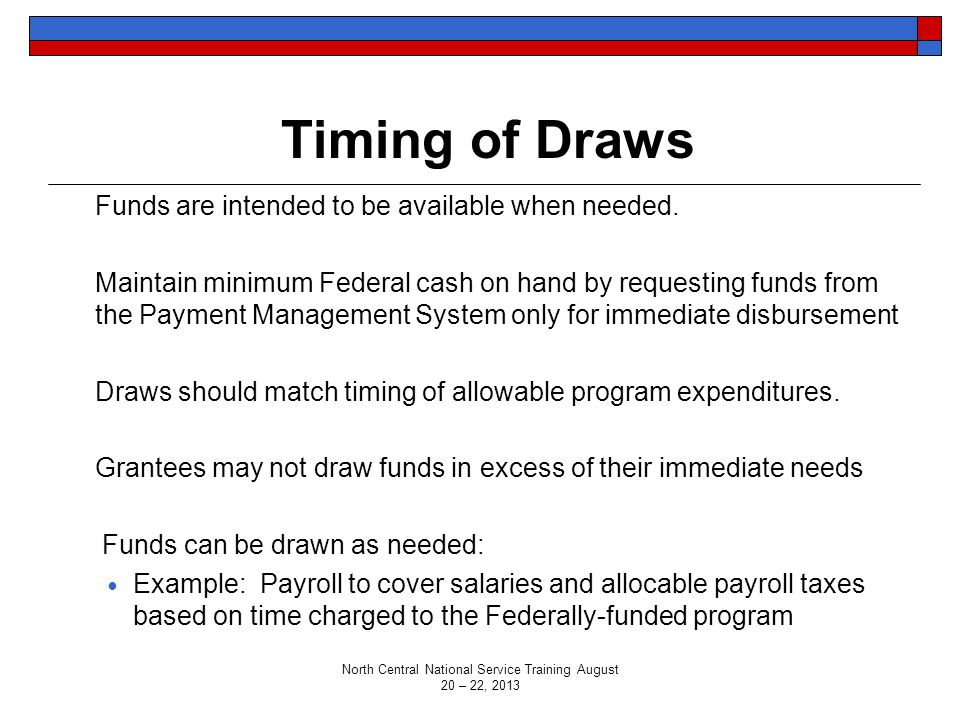 Timing of Draws Funds are intended to be available when needed.