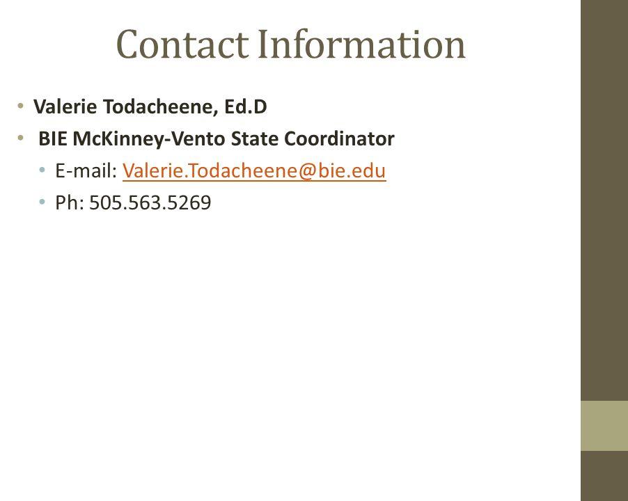 Contact Information Valerie Todacheene, Ed.D BIE McKinney-Vento State Coordinator E-mail: Valerie.Todacheene@bie.eduValerie.Todacheene@bie.edu Ph: 505.563.5269