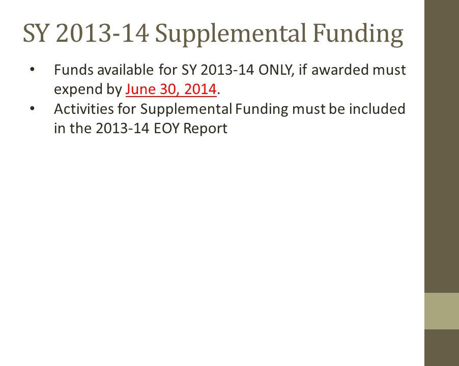 SY 2013-14 Supplemental Funding Funds available for SY 2013-14 ONLY, if awarded must expend by June 30, 2014.