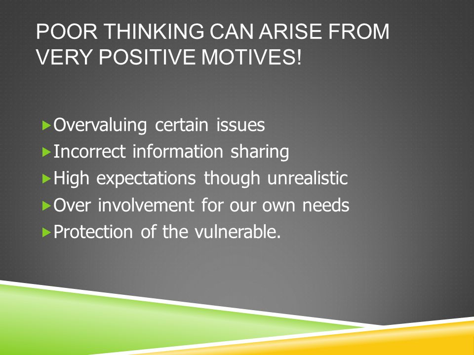 POOR THINKING CAN ARISE FROM VERY POSITIVE MOTIVES.