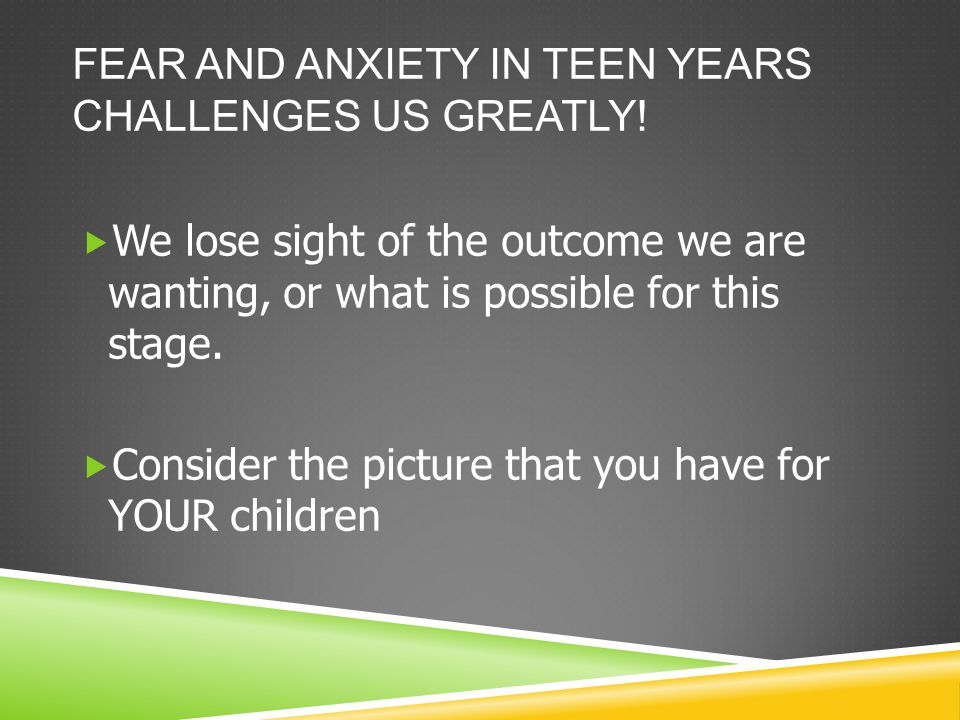 FEAR AND ANXIETY IN TEEN YEARS CHALLENGES US GREATLY.