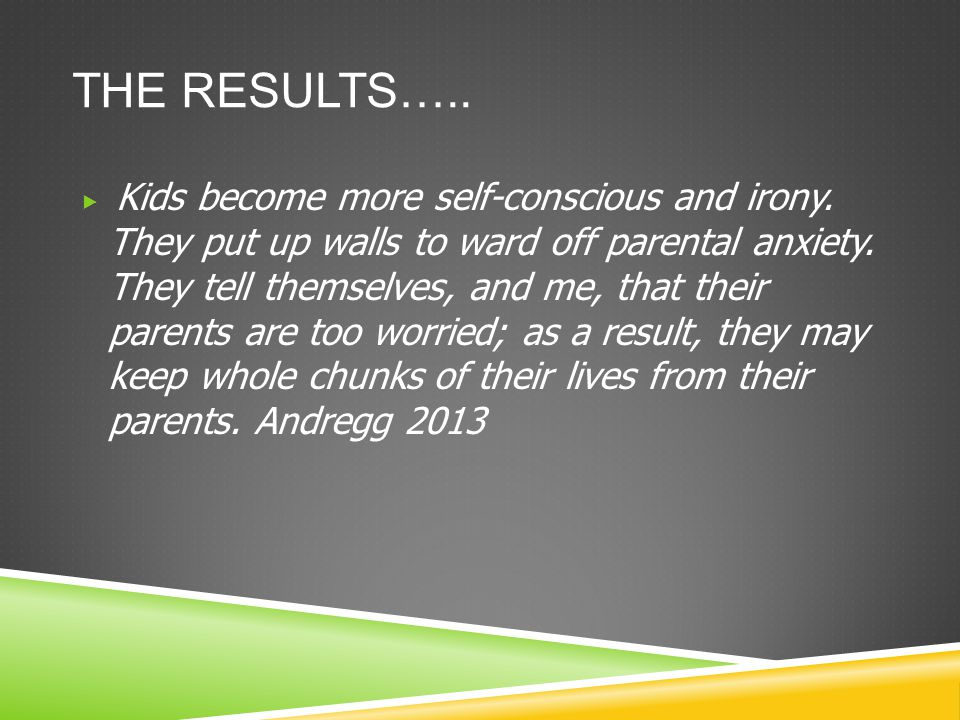 THE RESULTS…..  Kids become more self-conscious and irony.