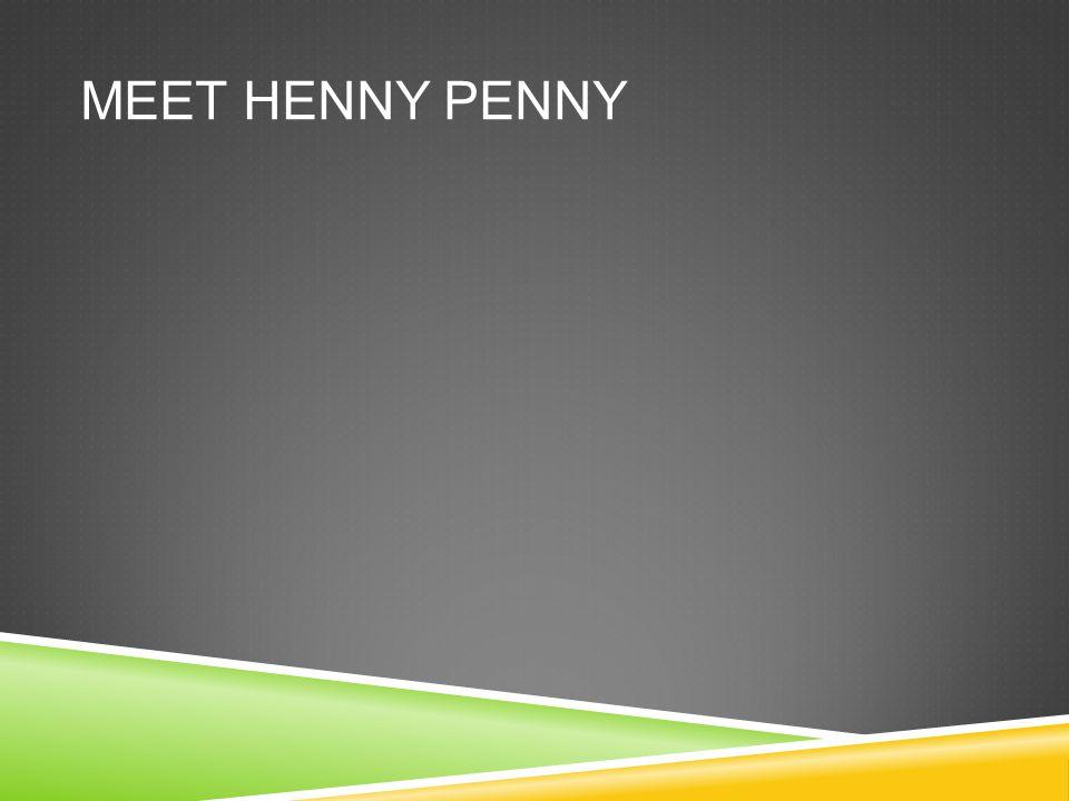 MEET HENNY PENNY