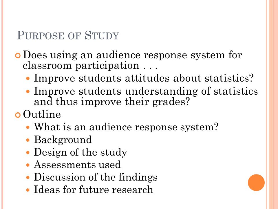 P URPOSE OF S TUDY Does using an audience response system for classroom participation...