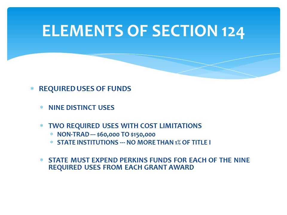  PERMISSIVE USES OF FUNDS  SEVENTEEN PERMISSIVE USES OF SECTION 124 FUNDS  WIDE RANGE OF POTENTIAL USES  FROM GUDANCE TO CTSOs TO INCENTIVES TO DATA SYSTEMS TO PARTNERSHIPS ELEMENTS OF SECTION 124