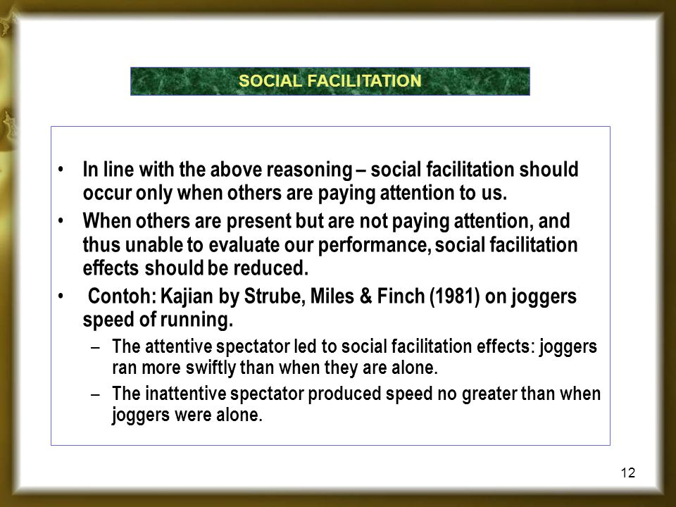 In line with the above reasoning – social facilitation should occur only when others are paying attention to us. When others are present but are not p