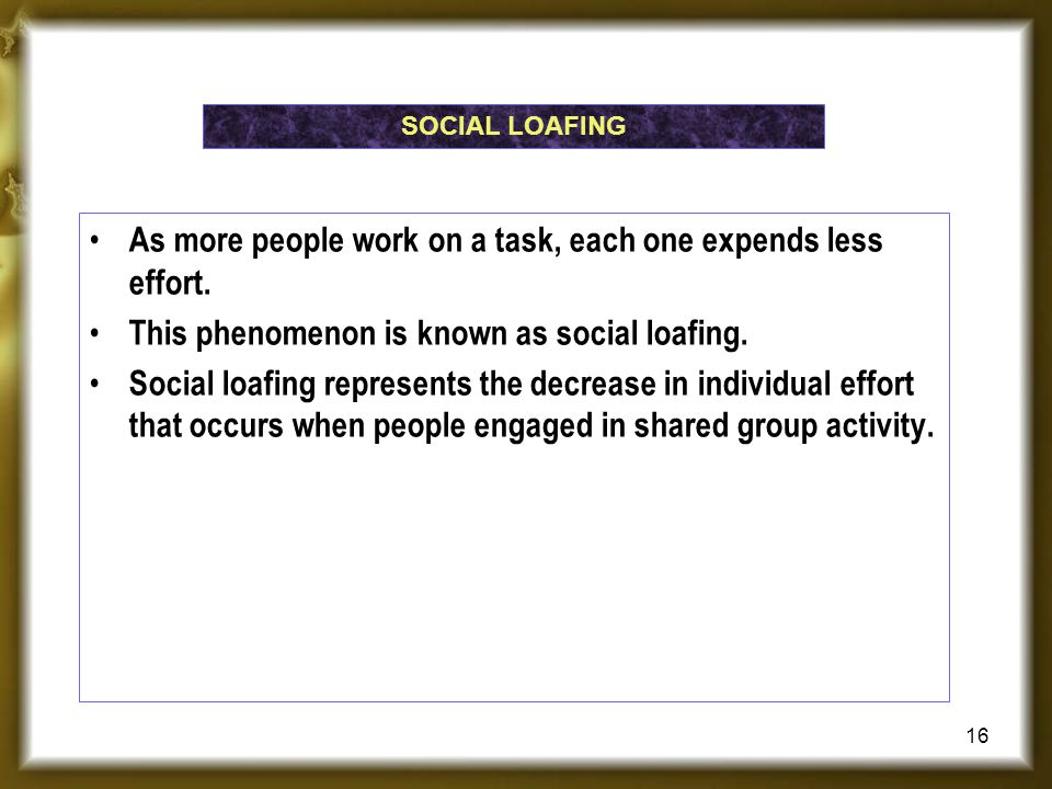 As more people work on a task, each one expends less effort. This phenomenon is known as social loafing. Social loafing represents the decrease in ind