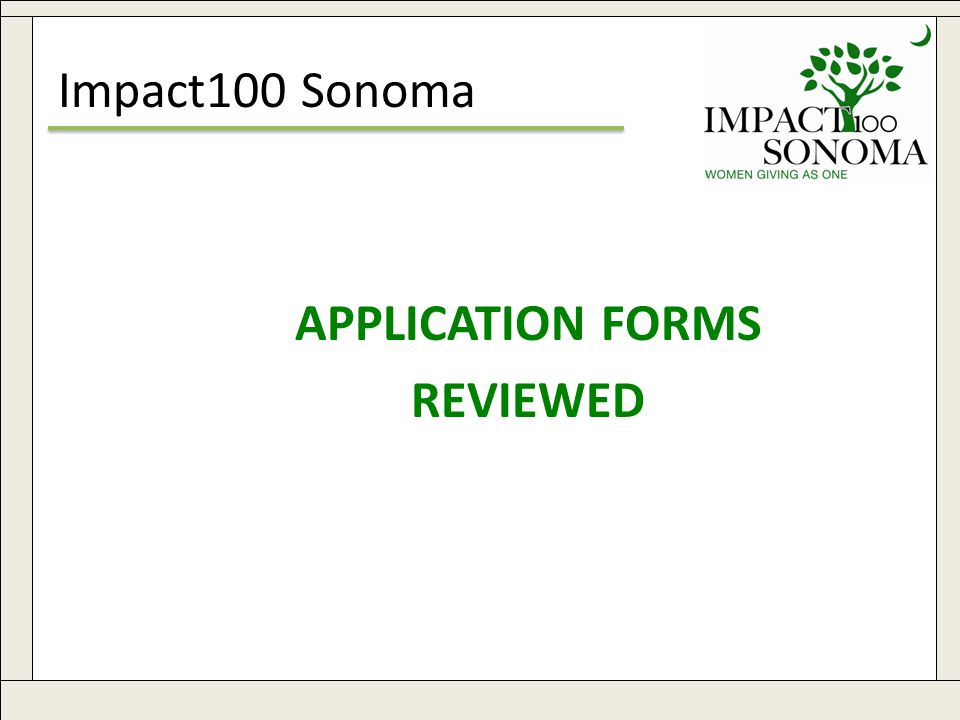 www.impact100sonoma.org21 Impact100 Sonoma APPLICATION FORMS REVIEWED