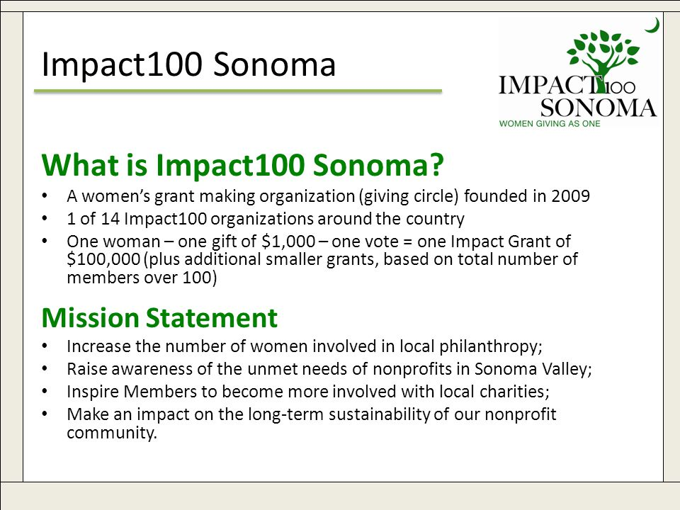 www.impact100sonoma.org3 Impact100 Sonoma What is Impact100 Sonoma? A women's grant making organization (giving circle) founded in 2009 1 of 14 Impact