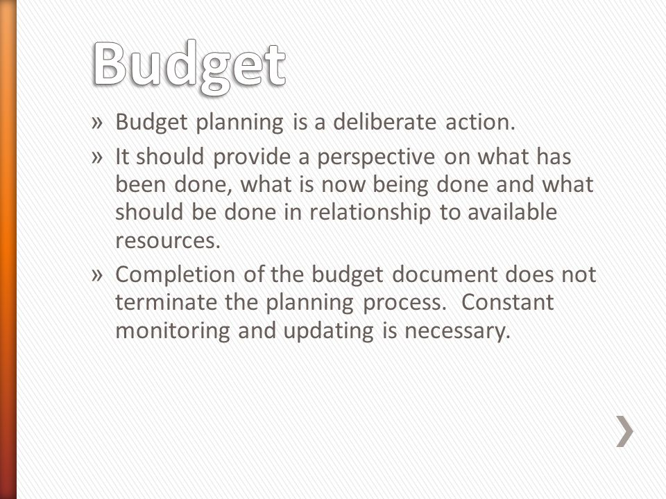 » Budget planning is a deliberate action.