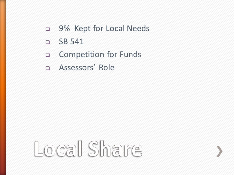  9% Kept for Local Needs  SB 541  Competition for Funds  Assessors' Role