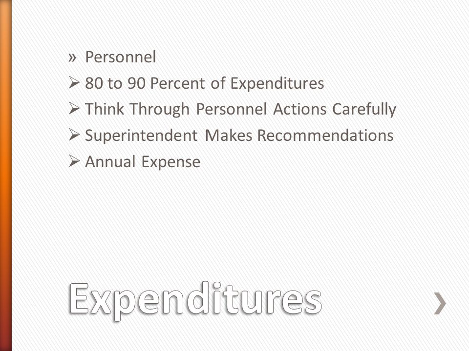 » Personnel  80 to 90 Percent of Expenditures  Think Through Personnel Actions Carefully  Superintendent Makes Recommendations  Annual Expense