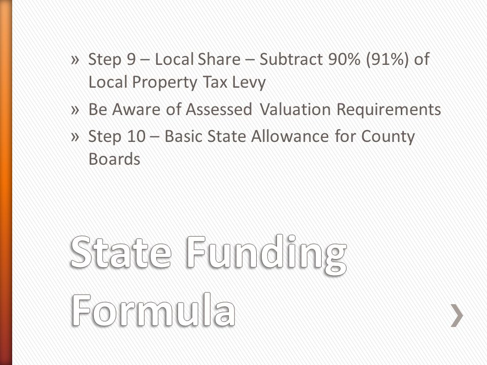 » Step 9 – Local Share – Subtract 90% (91%) of Local Property Tax Levy » Be Aware of Assessed Valuation Requirements » Step 10 – Basic State Allowance for County Boards