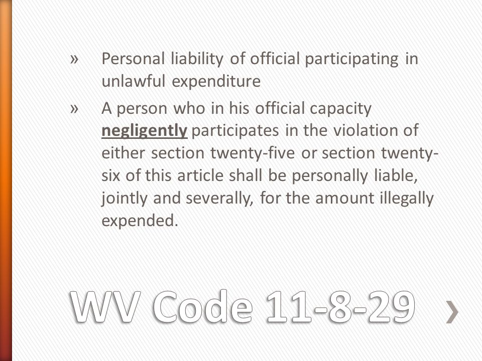 » Personal liability of official participating in unlawful expenditure » A person who in his official capacity negligently participates in the violation of either section twenty-five or section twenty- six of this article shall be personally liable, jointly and severally, for the amount illegally expended.