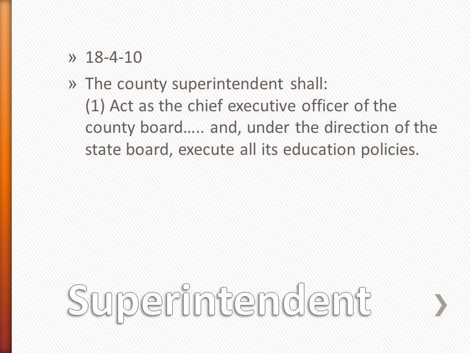 » 18-4-10 » The county superintendent shall: (1) Act as the chief executive officer of the county board…..