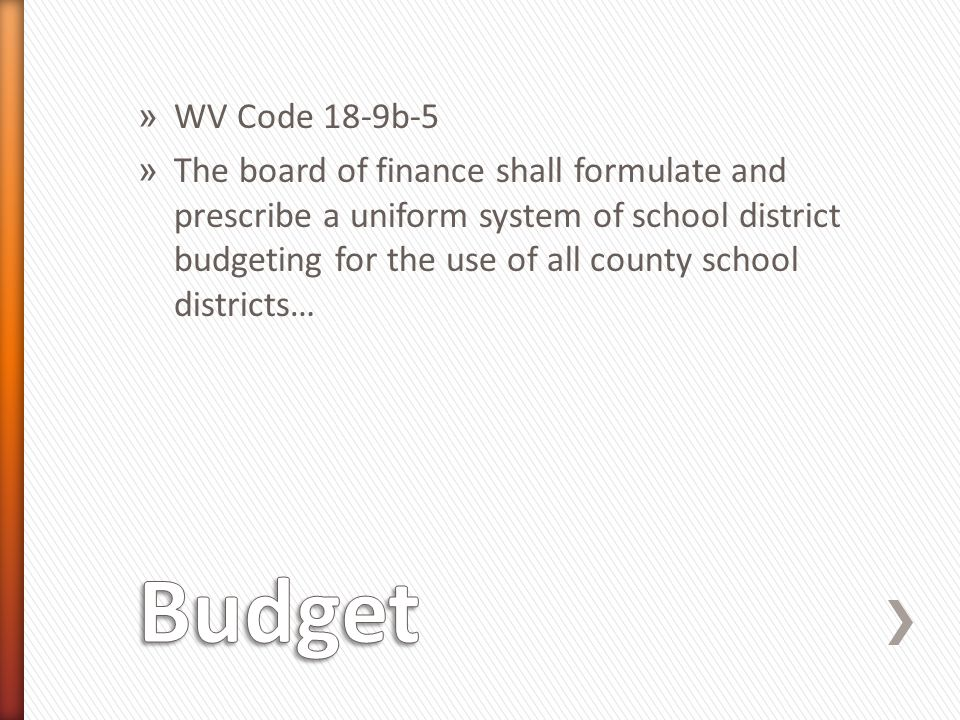 » WV Code 18-9b-5 » The board of finance shall formulate and prescribe a uniform system of school district budgeting for the use of all county school districts…
