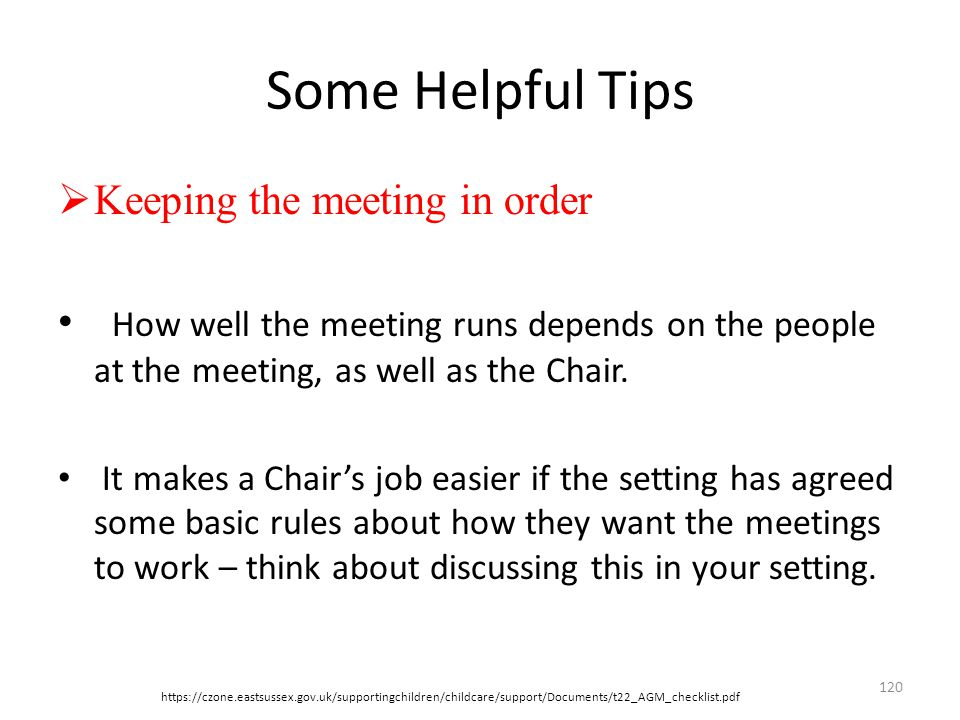 Some Helpful Tips  Keeping the meeting in order How well the meeting runs depends on the people at the meeting, as well as the Chair.