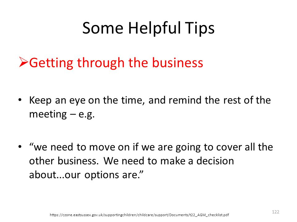Some Helpful Tips  Getting through the business Keep an eye on the time, and remind the rest of the meeting – e.g.