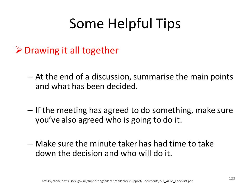 Some Helpful Tips  Drawing it all together – At the end of a discussion, summarise the main points and what has been decided.