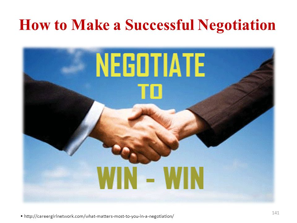 How to Make a Successful Negotiation 141 http://careergirlnetwork.com/what-matters-most-to-you-in-a-negotiation/