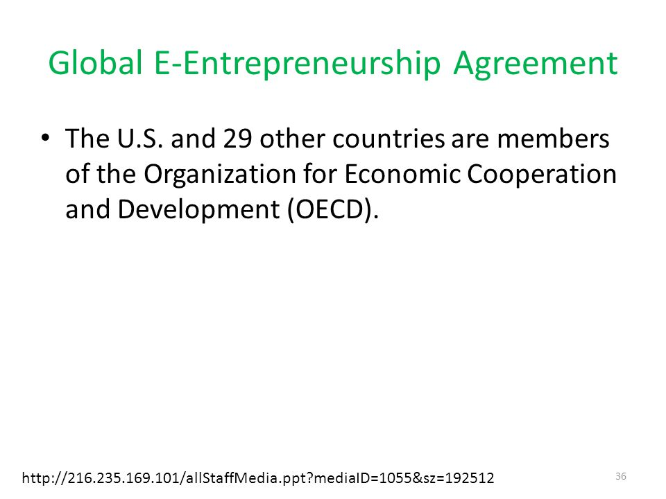 Global E-Entrepreneurship Agreement The U.S. and 29 other countries are members of the Organization for Economic Cooperation and Development (OECD). h