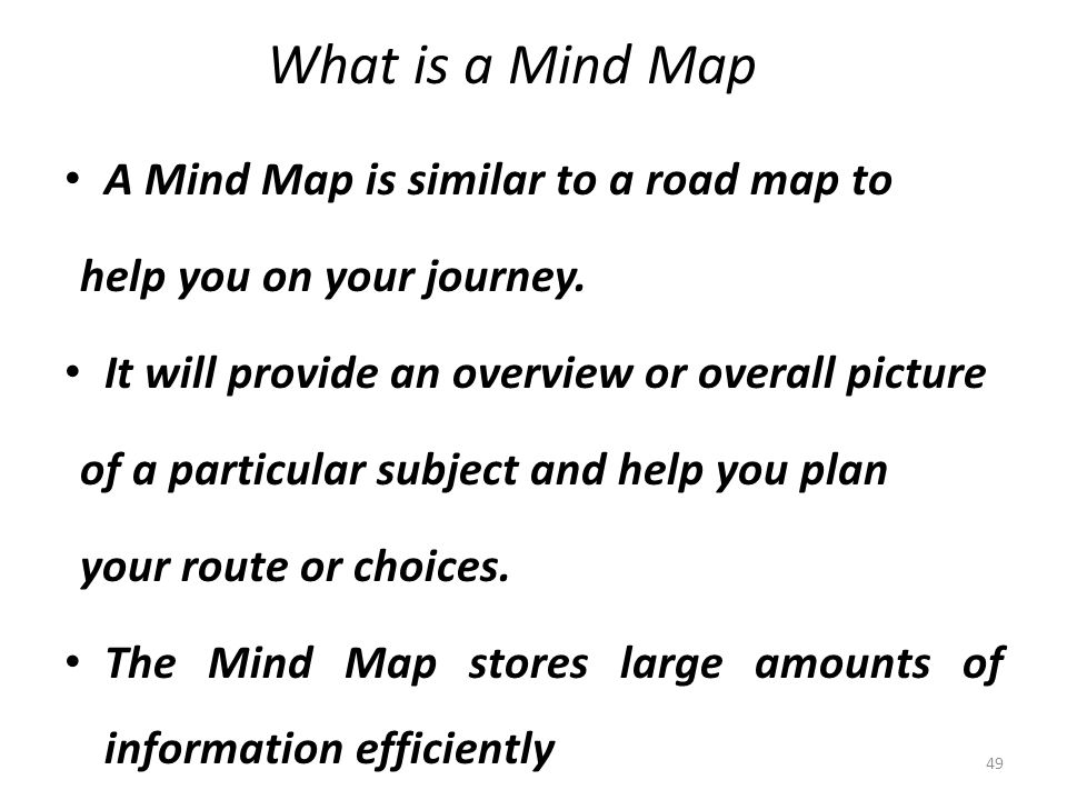 What is a Mind Map A Mind Map is similar to a road map to help you on your journey.