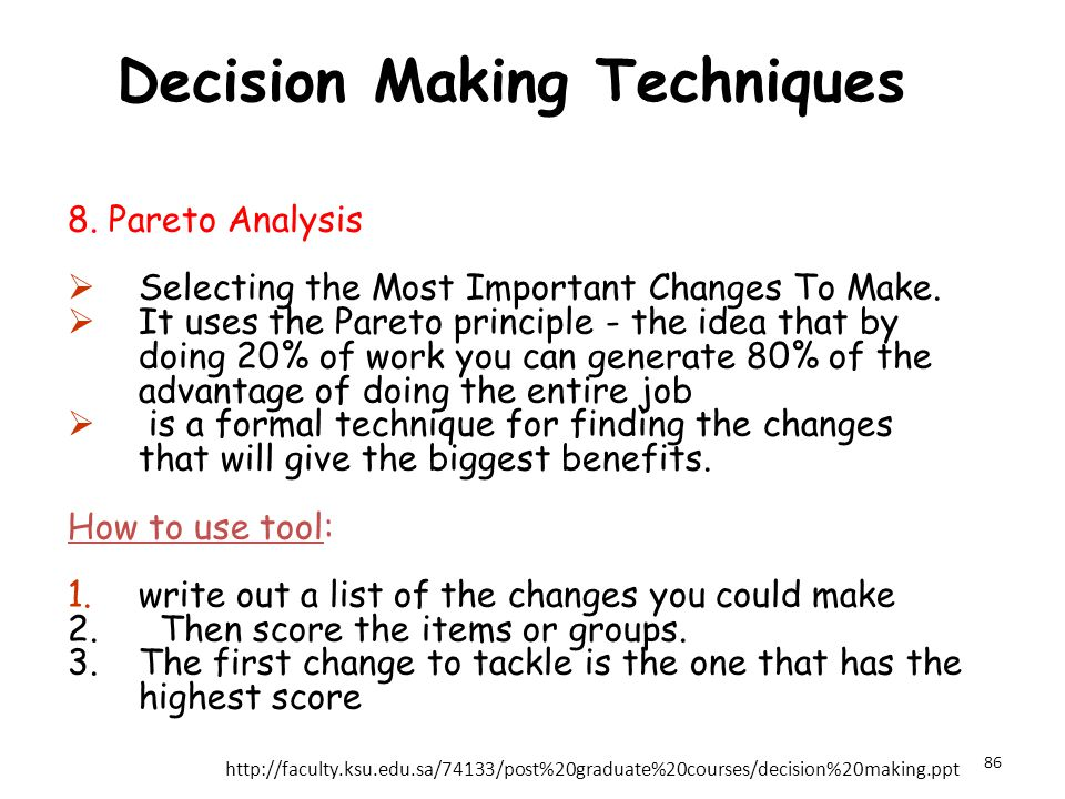 Decision Making Techniques 8.Pareto Analysis  Selecting the Most Important Changes To Make.