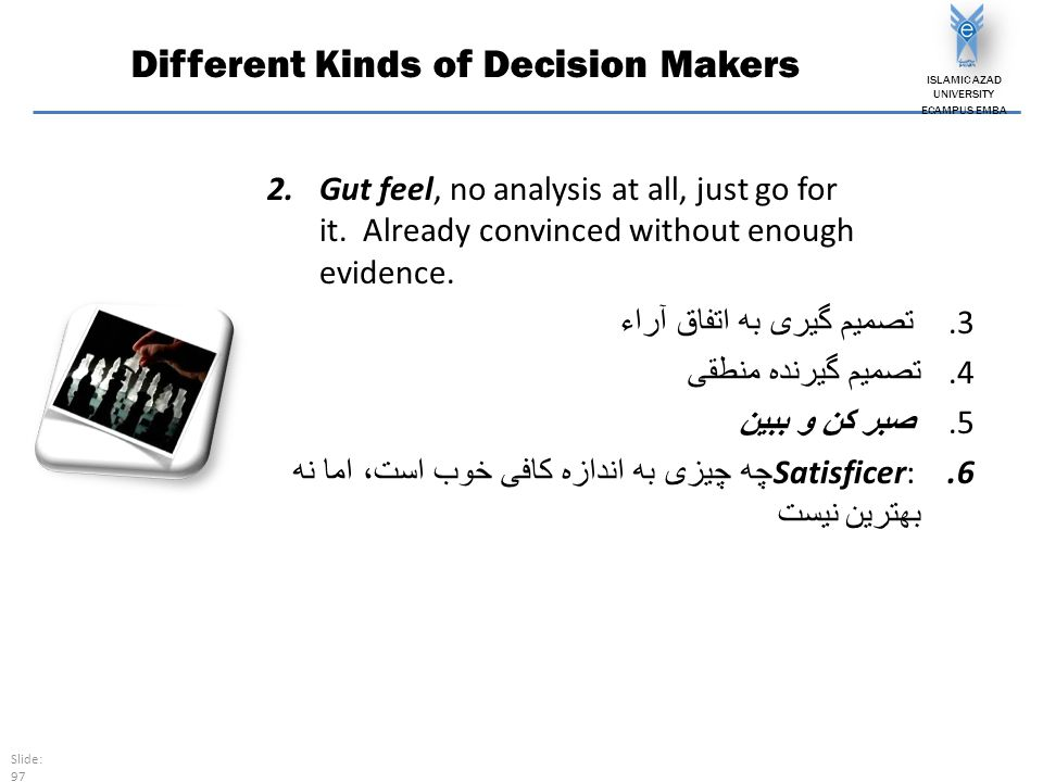 Different Kinds of Decision Makers 2.Gut feel, no analysis at all, just go for it.