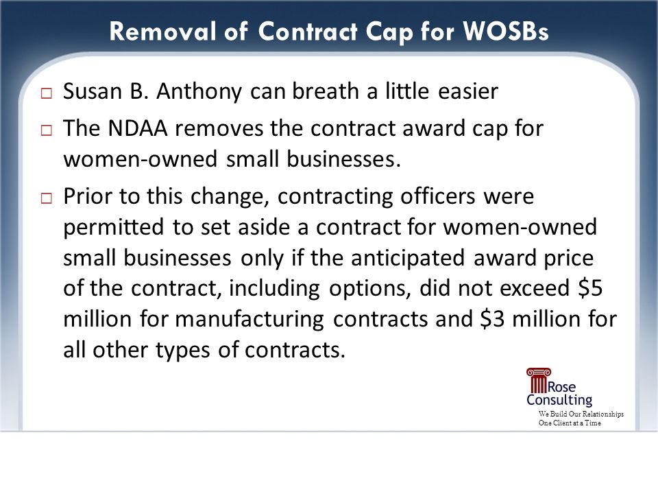 We Build Our Relationships One Client at a Time Removal of Contract Cap for WOSBs  Susan B.