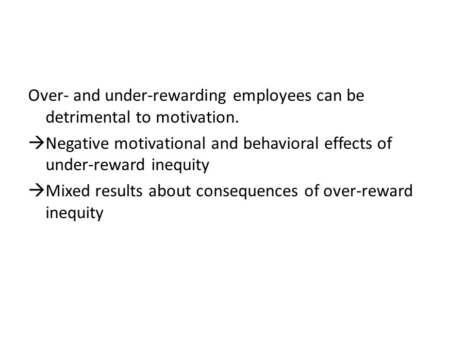 Over- and under-rewarding employees can be detrimental to motivation.