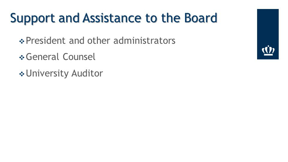  President and other administrators  General Counsel  University Auditor Support and Assistance to the Board