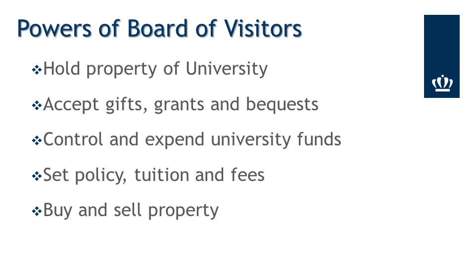  Hold property of University  Accept gifts, grants and bequests  Control and expend university funds  Set policy, tuition and fees  Buy and sell