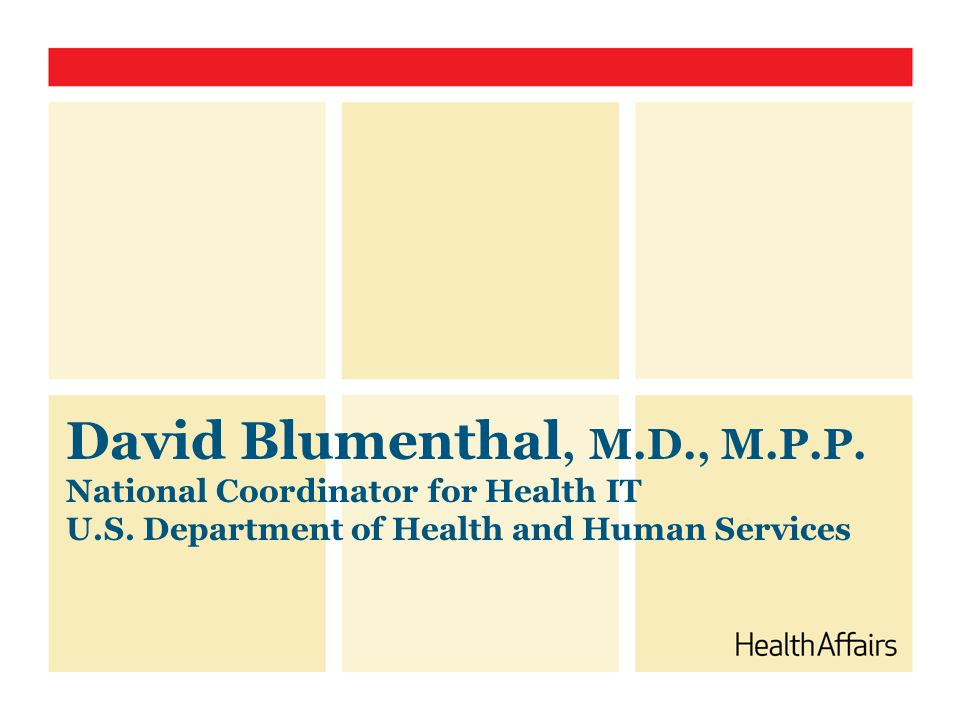 David Blumenthal, M.D., M.P.P. National Coordinator for Health IT U.S. Department of Health and Human Services