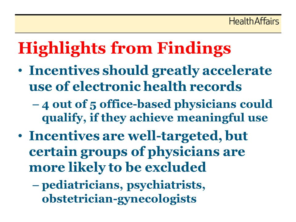 Highlights from Findings Incentives should greatly accelerate use of electronic health records – 4 out of 5 office-based physicians could qualify, if