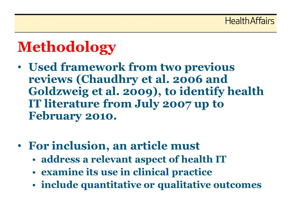 Methodology Used framework from two previous reviews (Chaudhry et al. 2006 and Goldzweig et al. 2009), to identify health IT literature from July 2007
