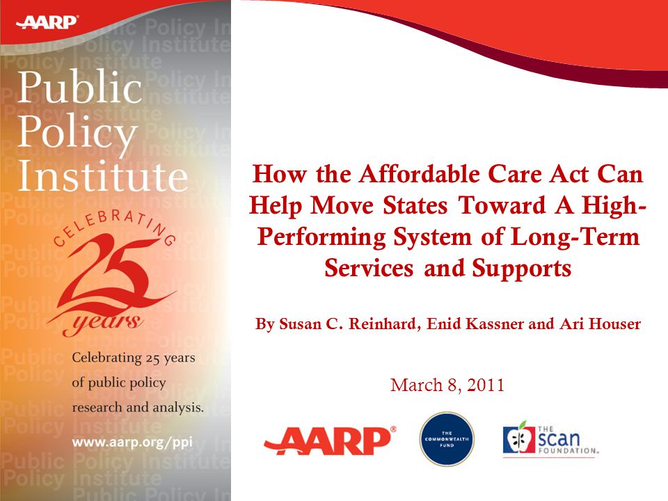 How the Affordable Care Act Can Help Move States Toward A High- Performing System of Long-Term Services and Supports By Susan C. Reinhard, Enid Kassne
