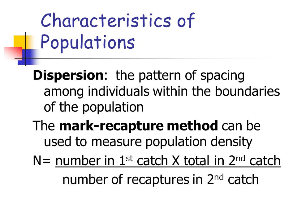 Characteristics of Populations 3 Patterns of Dispersion Clumped: the individuals are aggregated into patches ex.