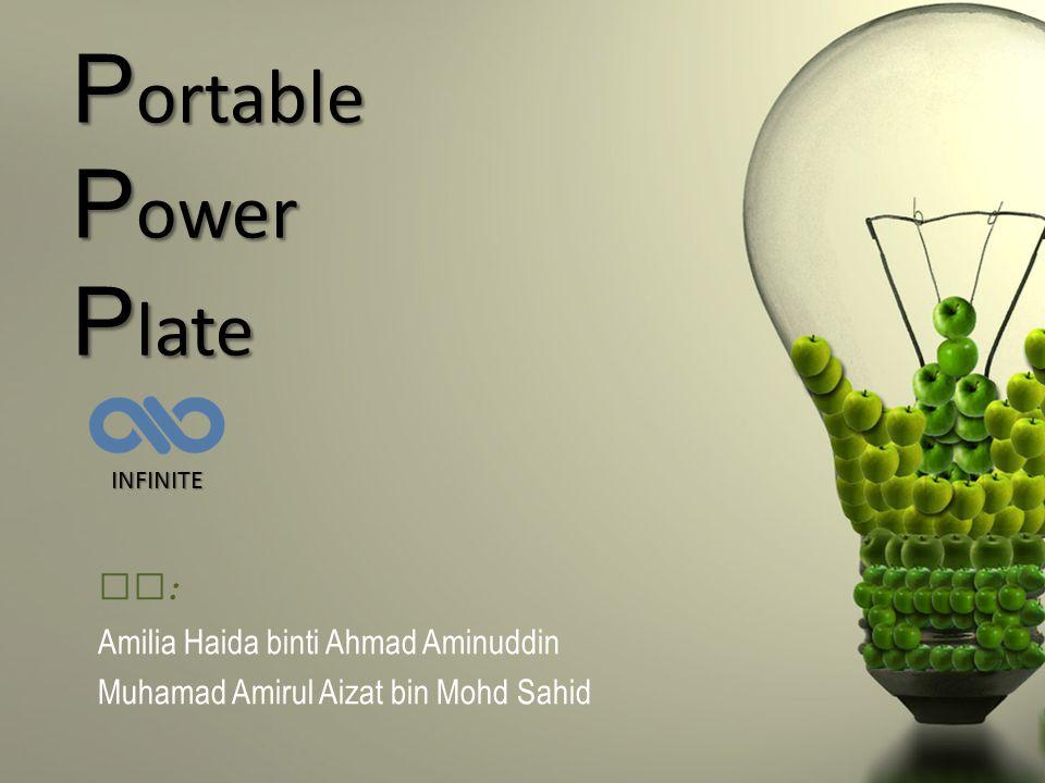 P ortable P ower P late By : Amilia Haida binti Ahmad Aminuddin Muhamad Amirul Aizat bin Mohd Sahid INFINITE