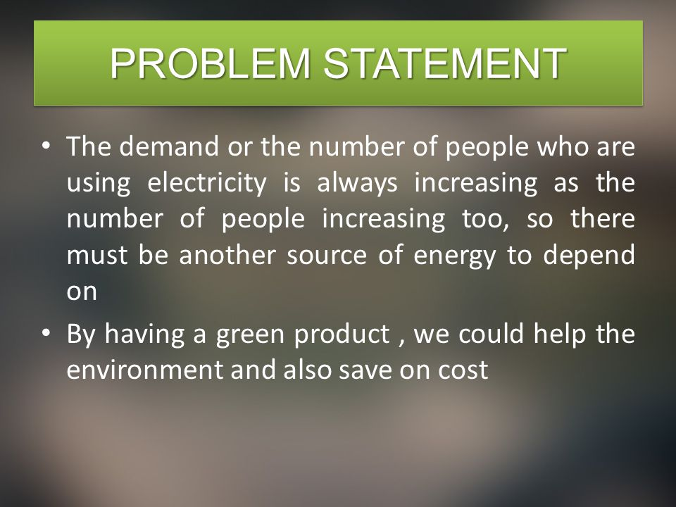 PROBLEM STATEMENT The demand or the number of people who are using electricity is always increasing as the number of people increasing too, so there m