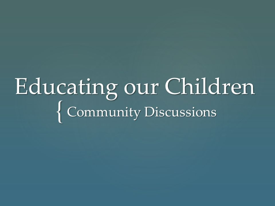 { Educating our Children Community Discussions
