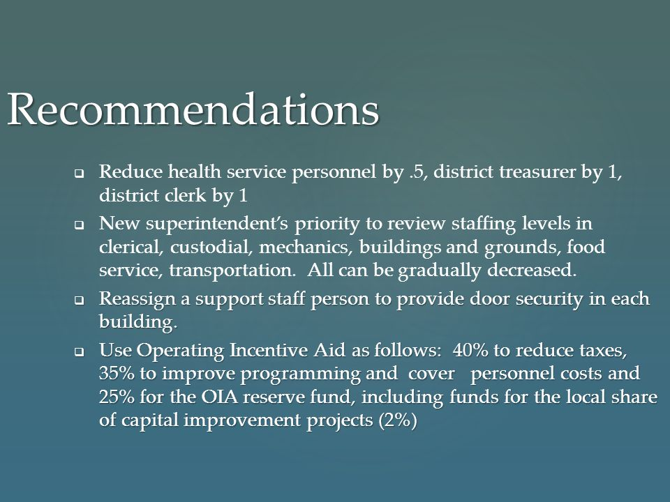 Recommendations   Reduce health service personnel by.5, district treasurer by 1, district clerk by 1   New superintendent's priority to review sta