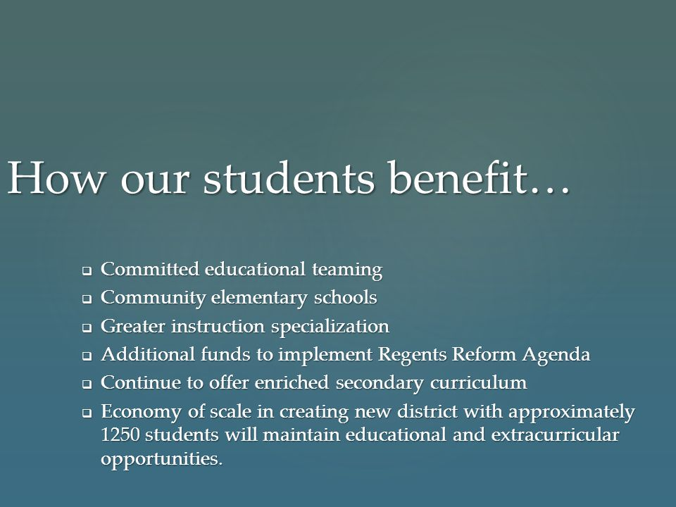 How our students benefit…  Committed educational teaming  Community elementary schools  Greater instruction specialization  Additional funds to im