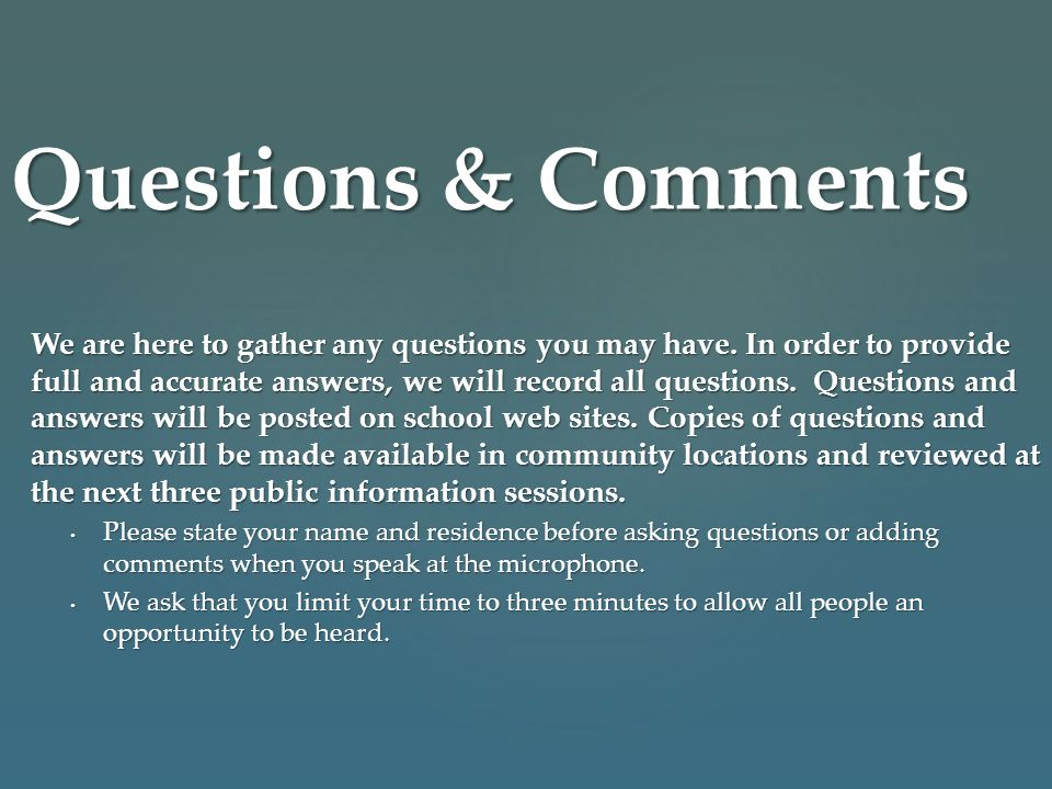 We are here to gather any questions you may have. In order to provide full and accurate answers, we will record all questions. Questions and answers w