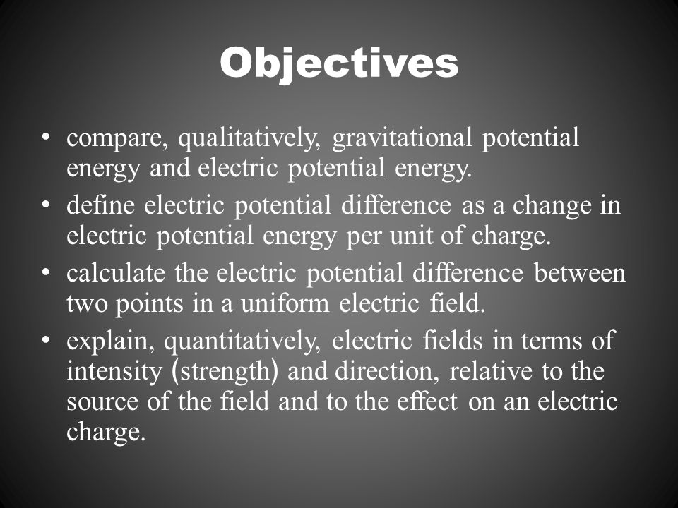 Objectives compare, qualitatively, gravitational potential energy and electric potential energy. define electric potential difference as a change in e