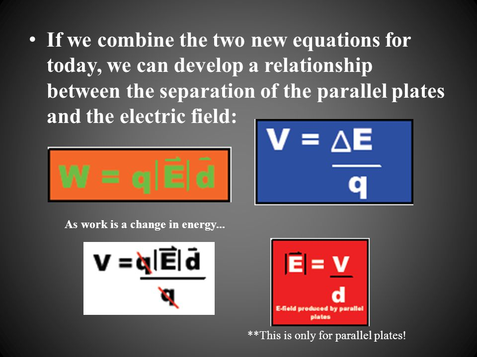 If we combine the two new equations for today, we can develop a relationship between the separation of the parallel plates and the electric field: As work is a change in energy...