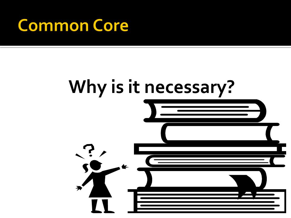Learning Objectives will answer these Essential Questions: What are Common Core Standards.