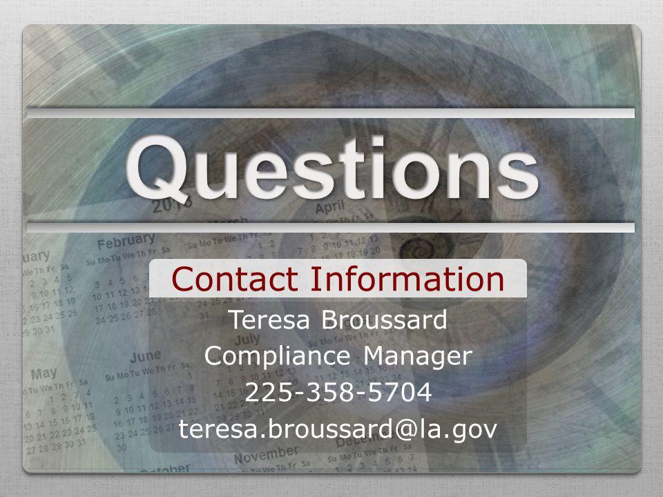 Contact Information Teresa Broussard Compliance Manager 225-358-5704 teresa.broussard@la.gov