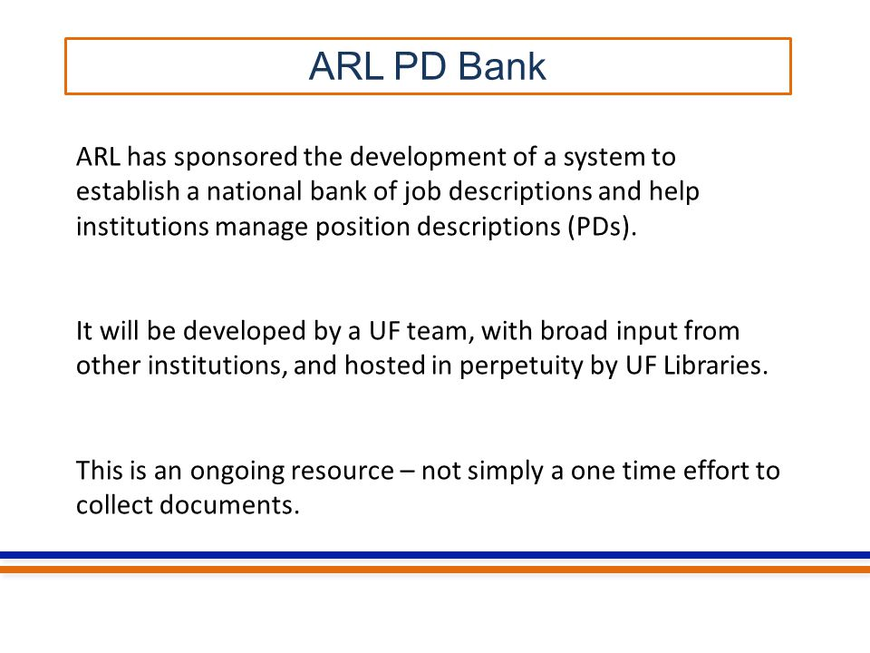 ARL PD Bank ARL has sponsored the development of a system to establish a national bank of job descriptions and help institutions manage position descriptions (PDs).
