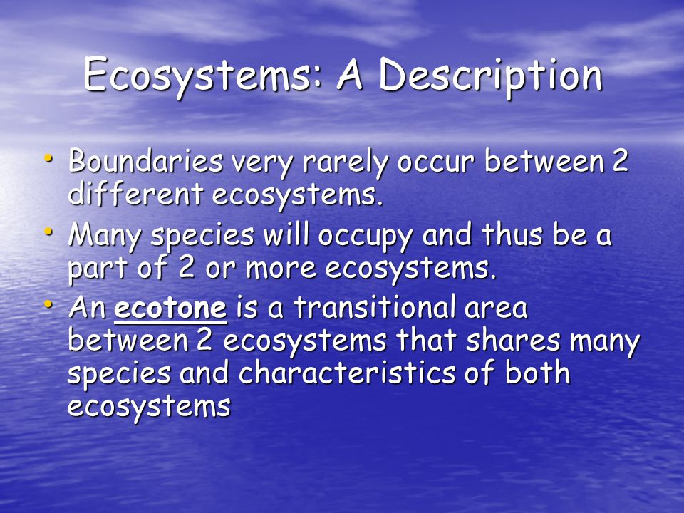 Ecosystems: A Description Boundaries very rarely occur between 2 different ecosystems.